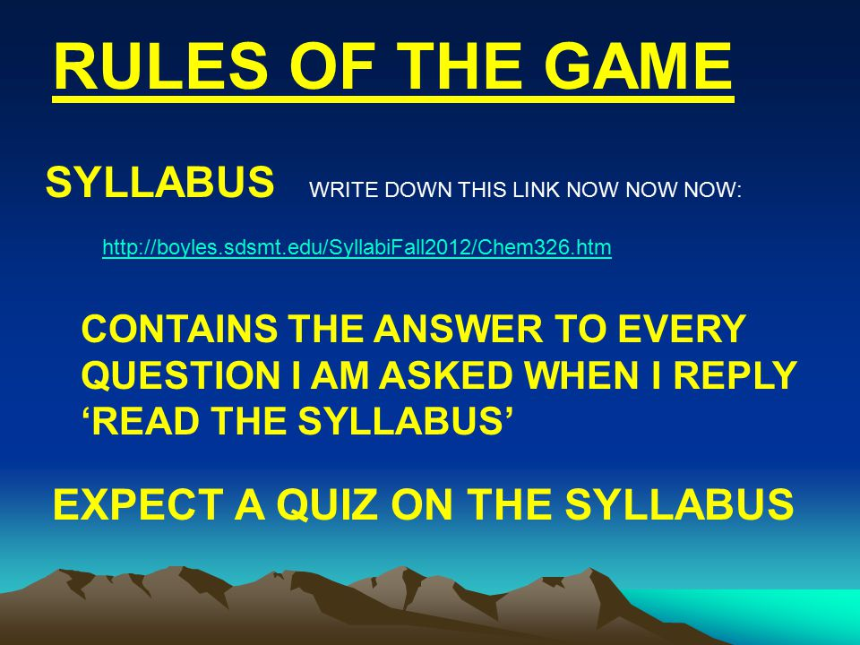 SYLLABUS WRITE DOWN THIS LINK NOW NOW NOW: http://boyles.sdsmt.edu/SyllabiFall2012/Chem326.htm CONTAINS THE ANSWER TO EVERY QUESTION I AM ASKED WHEN I