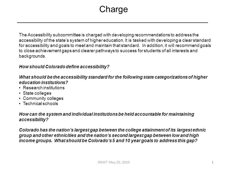 Charge 1 The Accessibility subcommittee is charged with developing recommendations to address the accessibility of the state's system of higher education.