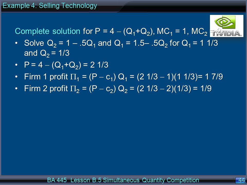 44 Complete solution for P = 4  (Q 1 +Q 2 ), MC 1 = 1, MC 2 = 2.