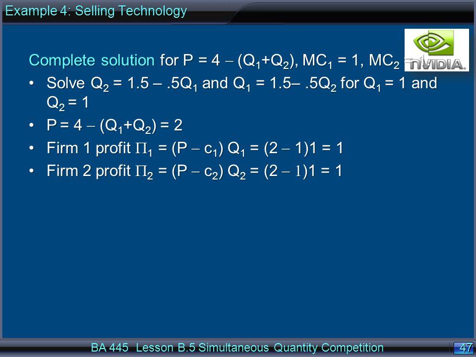 47 Complete solution for P = 4  (Q 1 +Q 2 ), MC 1 = 1, MC 2 = 1.