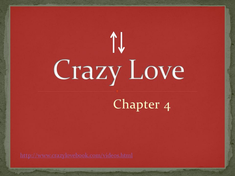 Chapter 4 http://www.crazylovebook.com/videos.html