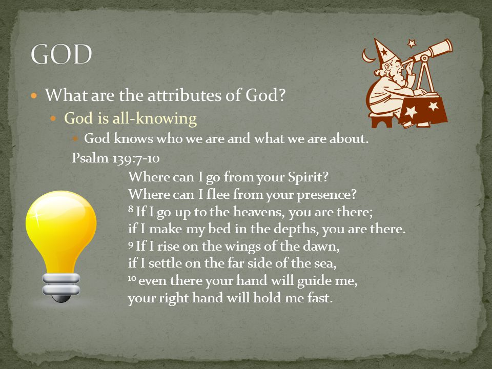 What are the attributes of God. God is all-knowing God knows who we are and what we are about.