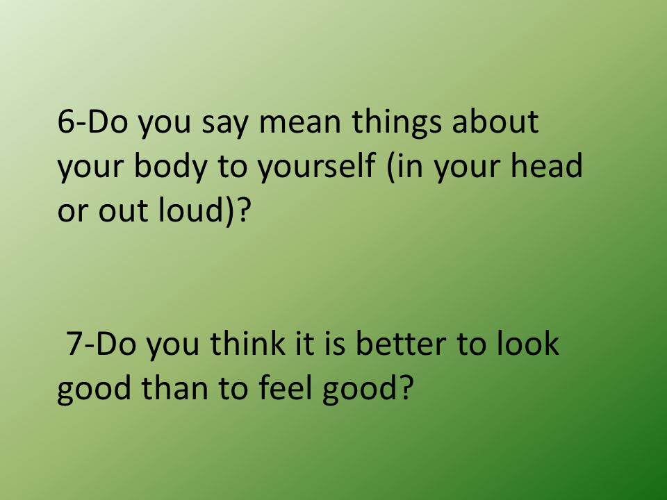 8-Do you feel bad about yourself or your body after looking at magazines or watching television.