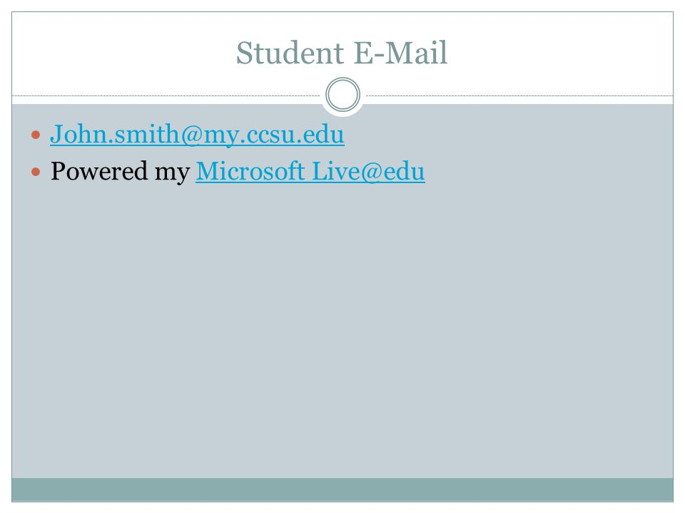 Student E-Mail John.smith@my.ccsu.edu Powered my Microsoft Live@eduMicrosoft Live@edu