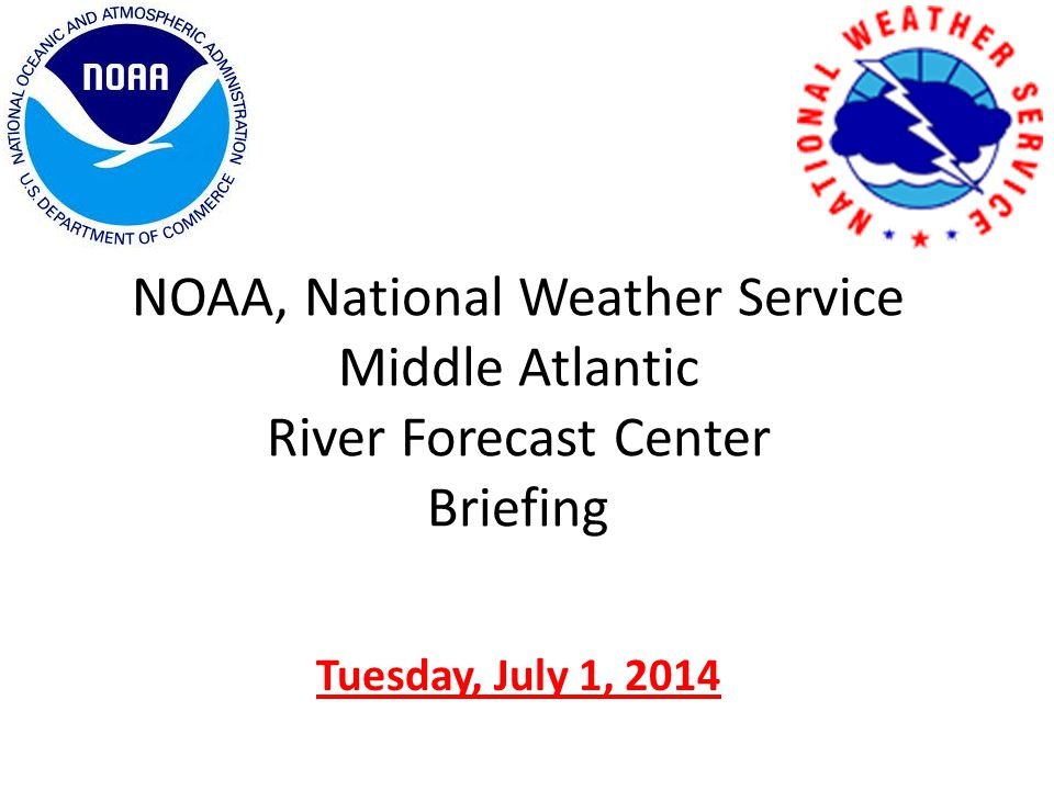 NOAA, National Weather Service Middle Atlantic River Forecast Center Briefing Tuesday, July 1, 2014