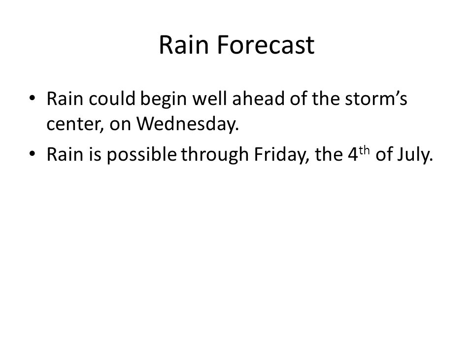 Rain Forecast Rain could begin well ahead of the storm's center, on Wednesday.