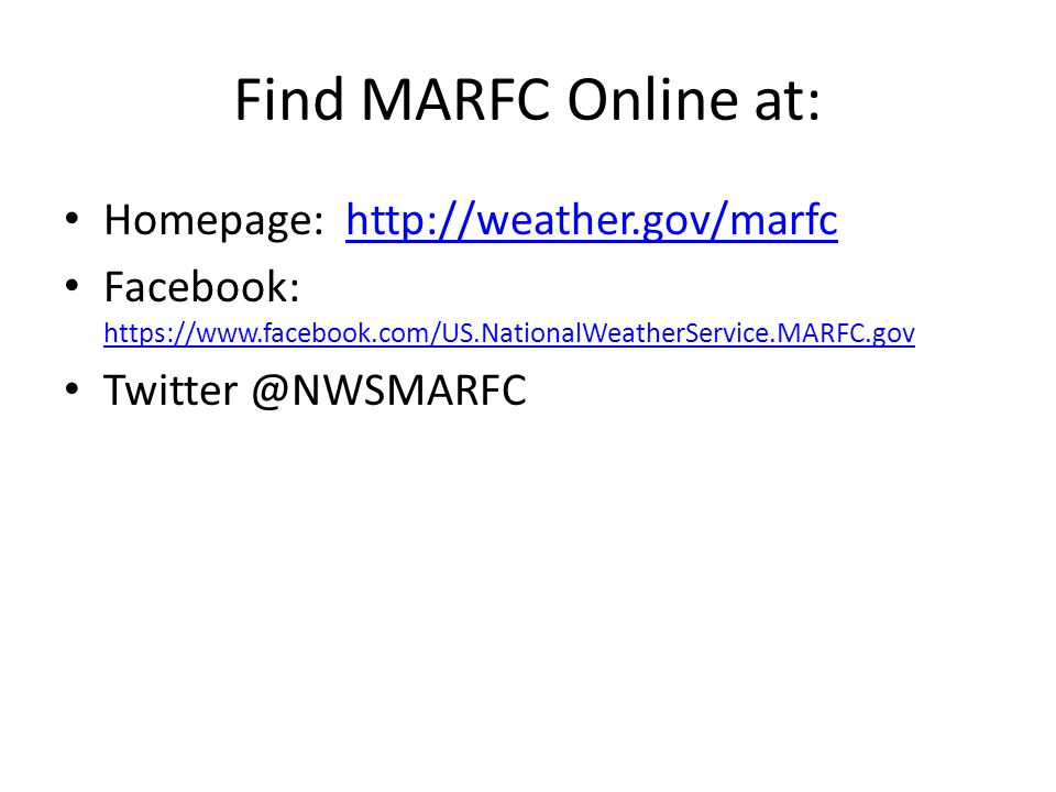 Find MARFC Online at: Homepage: http://weather.gov/marfchttp://weather.gov/marfc Facebook: https://www.facebook.com/US.NationalWeatherService.MARFC.gov https://www.facebook.com/US.NationalWeatherService.MARFC.gov Twitter @NWSMARFC