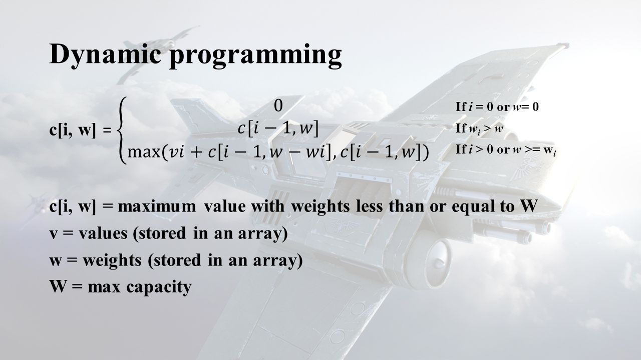 Dynamic programming If i = 0 or w= 0 If w i > w If i > 0 or w >= w i