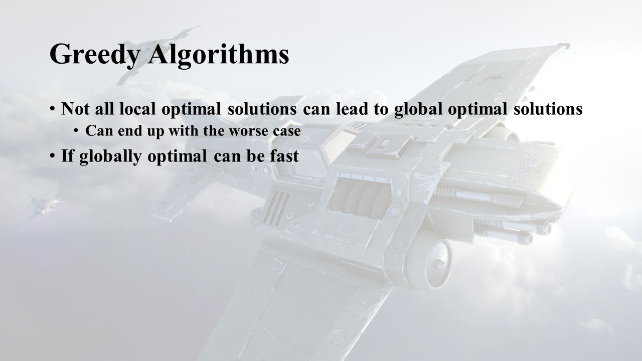 Greedy Algorithms Set of candidate solutions Paths Selection function Which path to choose.