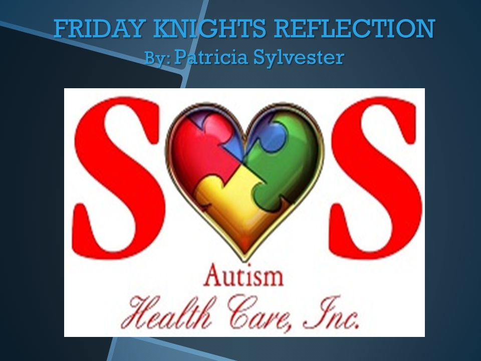 FRIDAY KNIGHTS REFLECTION By: Patricia Sylvester