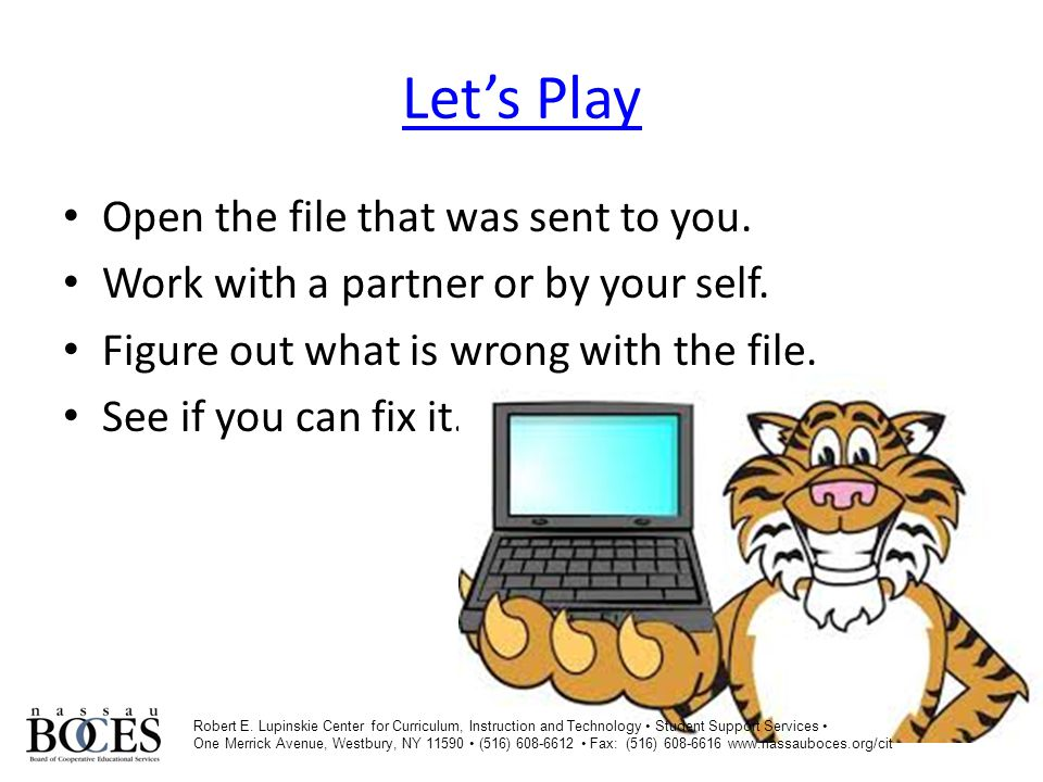 Let's Play Open the file that was sent to you. Work with a partner or by your self.