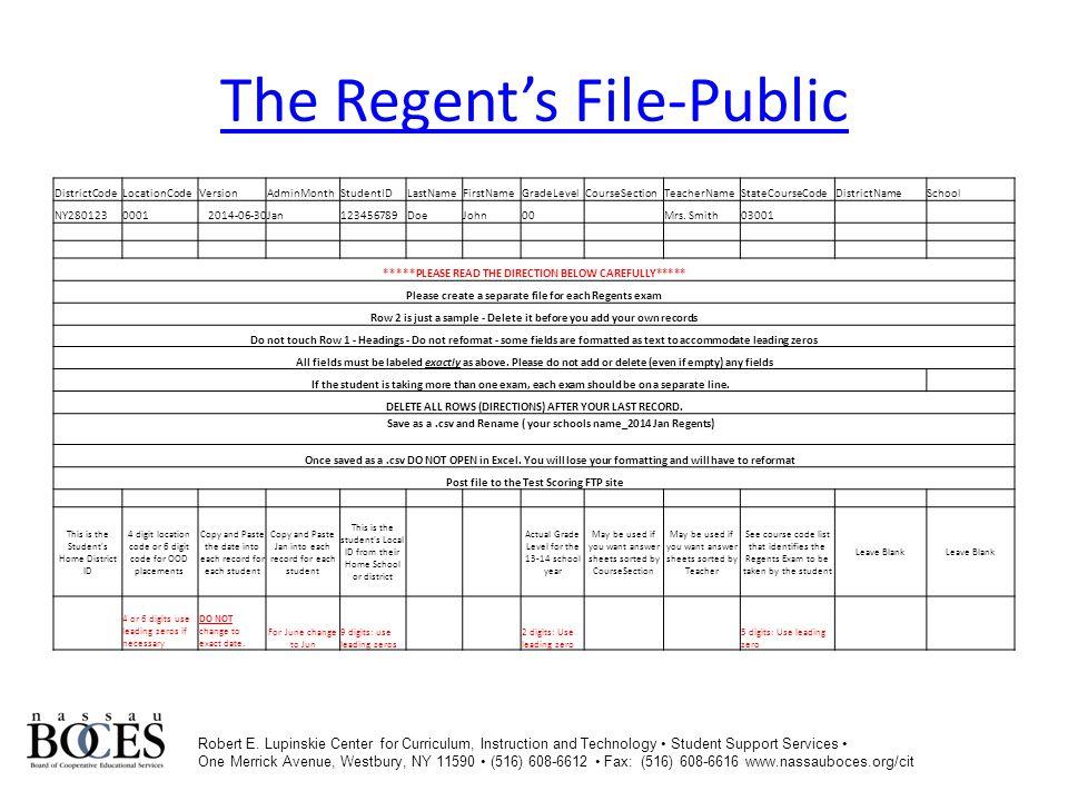 The Regent's FileThe Regent's File-Non-Public DistrictCodeLocationCodeVersionAdminMonthStudentIDLastNameFirstNameGradeLevelCourseSectionTeacherNameStateCourseCodeDistrictNameSchool 800111110111112014-06-30Jan123456789DoeJohn00 Mrs.
