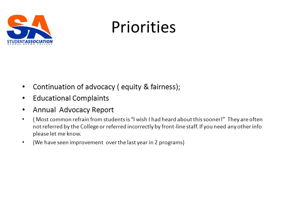 Priorities Continuation of advocacy ( equity & fairness); Educational Complaints Annual Advocacy Report ( Most common refrain from students is I wish I had heard about this sooner! They are often not referred by the College or referred incorrectly by front-line staff.