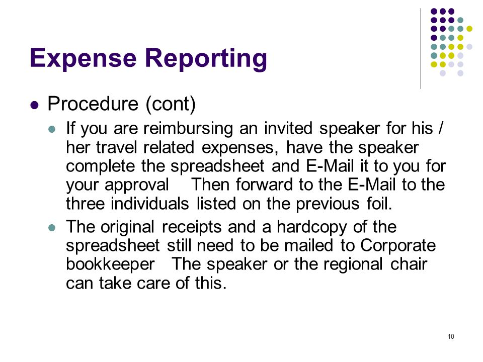 10 Expense Reporting Procedure (cont) If you are reimbursing an invited speaker for his / her travel related expenses, have the speaker complete the s