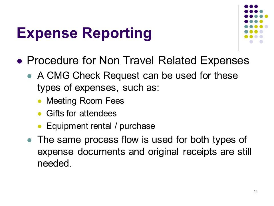 Procedure for Non Travel Related Expenses A CMG Check Request can be used for these types of expenses, such as: Meeting Room Fees Gifts for attendees