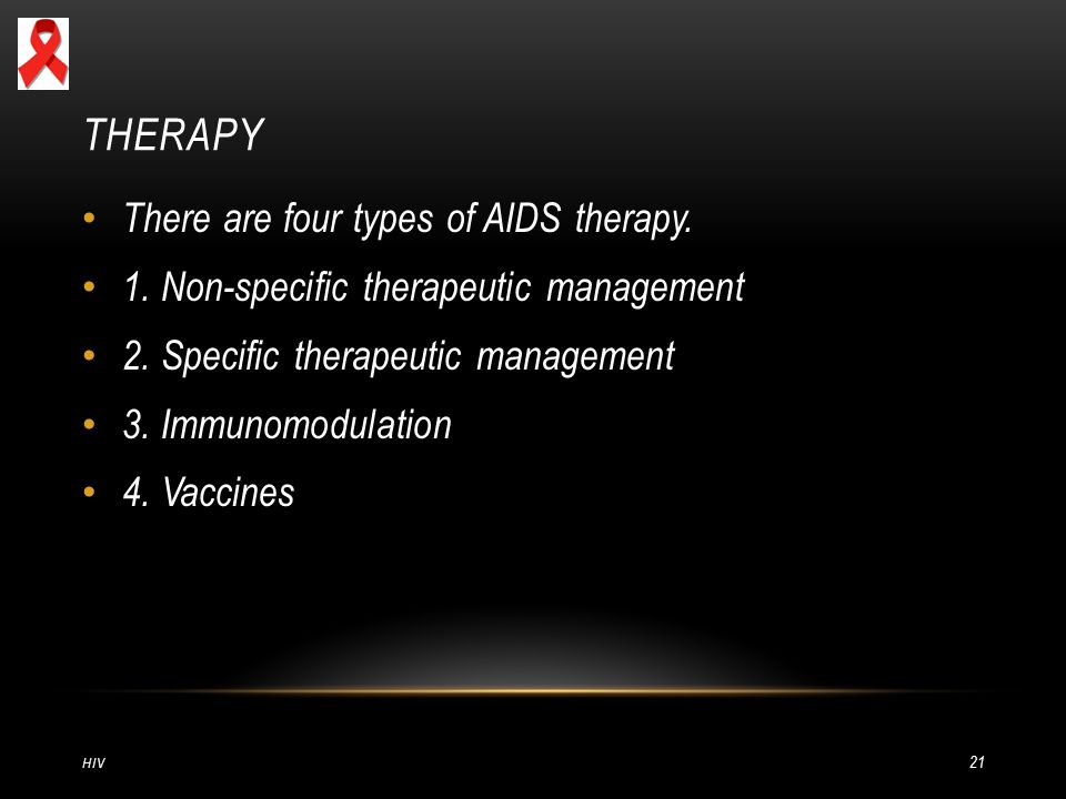 THERAPY There are four types of AIDS therapy.1. Non-specific therapeutic management 2.