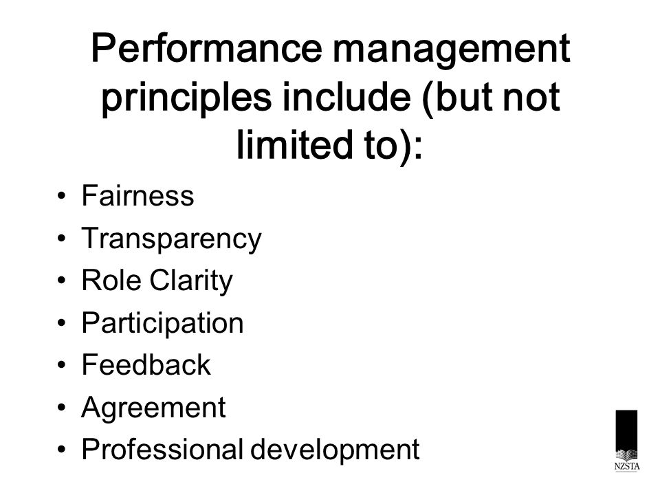 Performance management principles include (but not limited to): Fairness Transparency Role Clarity Participation Feedback Agreement Professional development