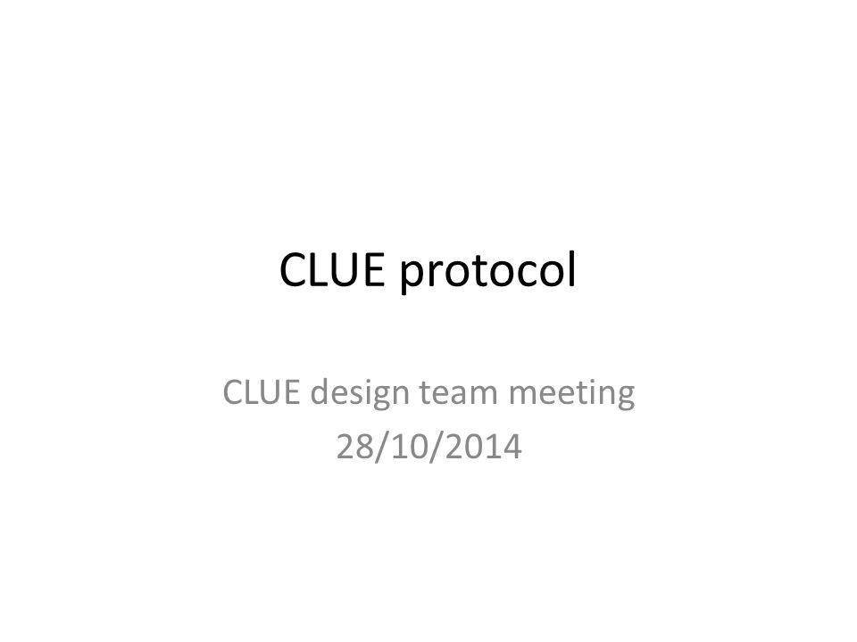 CLUE protocol CLUE design team meeting 28/10/2014