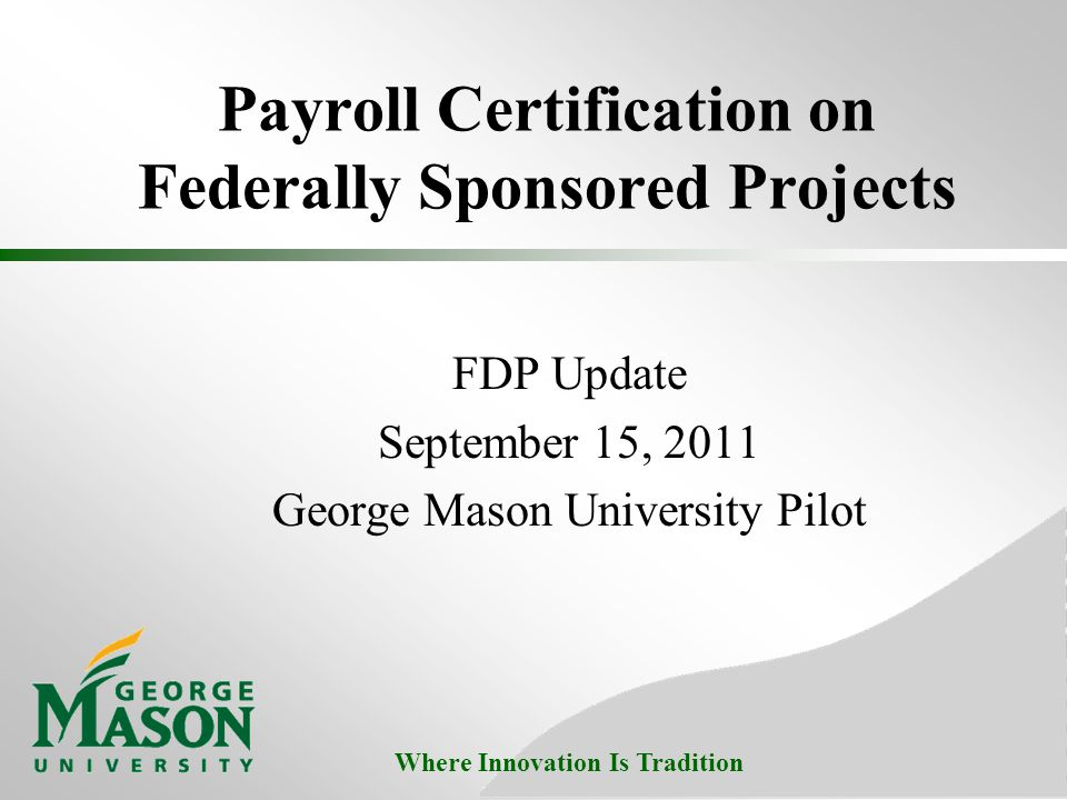 Where Innovation Is Tradition George Mason University Public University located in Fairfax, VA Established in 1972 Over 32,500 students on 4 campuses Sponsored Expenditures FY11: $92M Sponsored Awards FY11: $129M Joined FDP in 2008