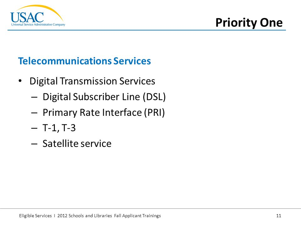 Eligible Services I 2012 Schools and Libraries Fall Applicant Trainings 11 Digital Transmission Services – Digital Subscriber Line (DSL) – Primary Rat