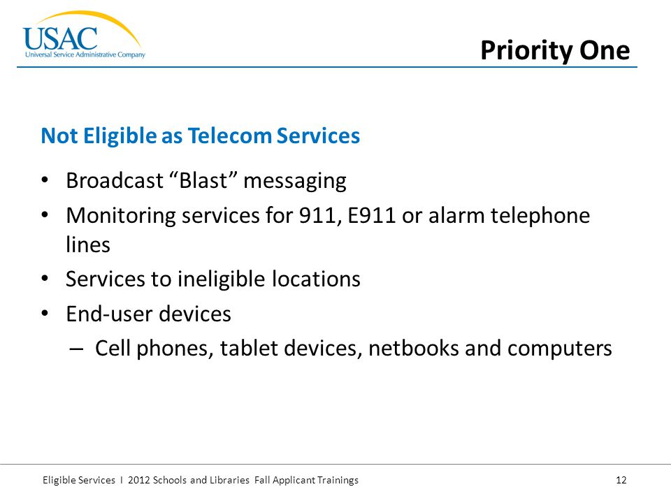"""Eligible Services I 2012 Schools and Libraries Fall Applicant Trainings 12 Broadcast """"Blast"""" messaging Monitoring services for 911, E911 or alarm tele"""