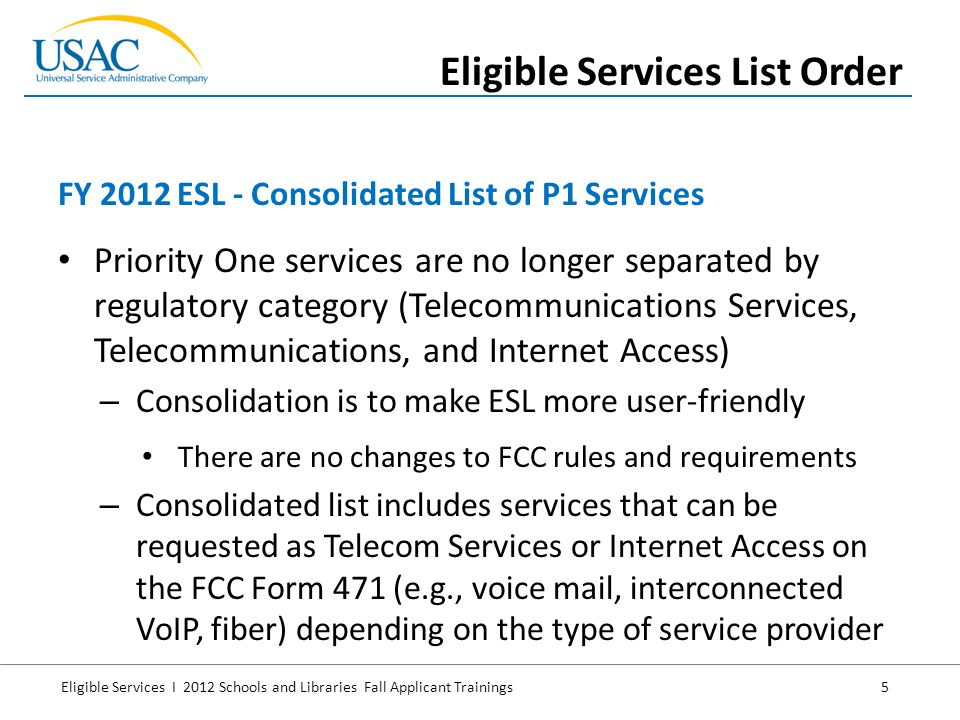 Eligible Services I 2012 Schools and Libraries Fall Applicant Trainings 5 Priority One services are no longer separated by regulatory category (Teleco
