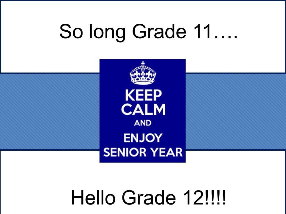 So long Grade 11…. Hello Grade 12!!!!