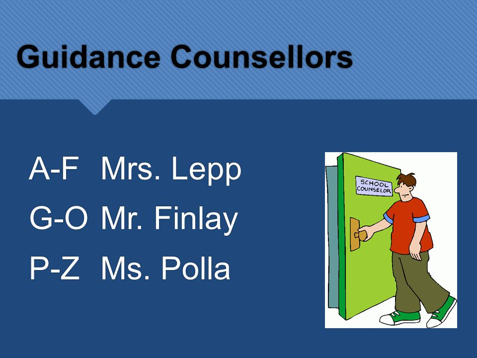 Guidance Counsellors A-FMrs. Lepp G-OMr. Finlay P-ZMs.