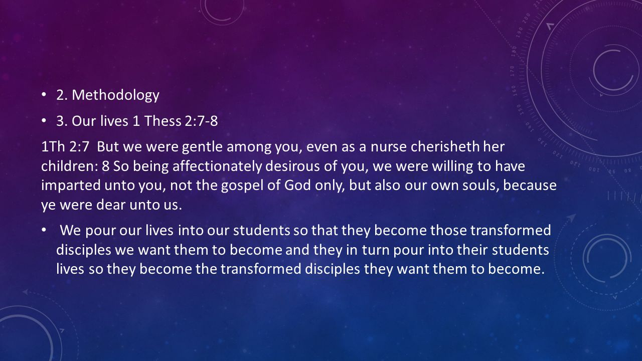 2. Methodology 3. Our lives 1 Thess 2:7-8 1Th 2:7 But we were gentle among you, even as a nurse cherisheth her children: 8 So being affectionately des