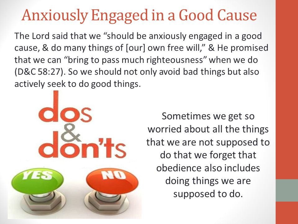 """Anxiously Engaged in a Good Cause The Lord said that we """"should be anxiously engaged in a good cause, & do many things of [our] own free will,"""" & He p"""