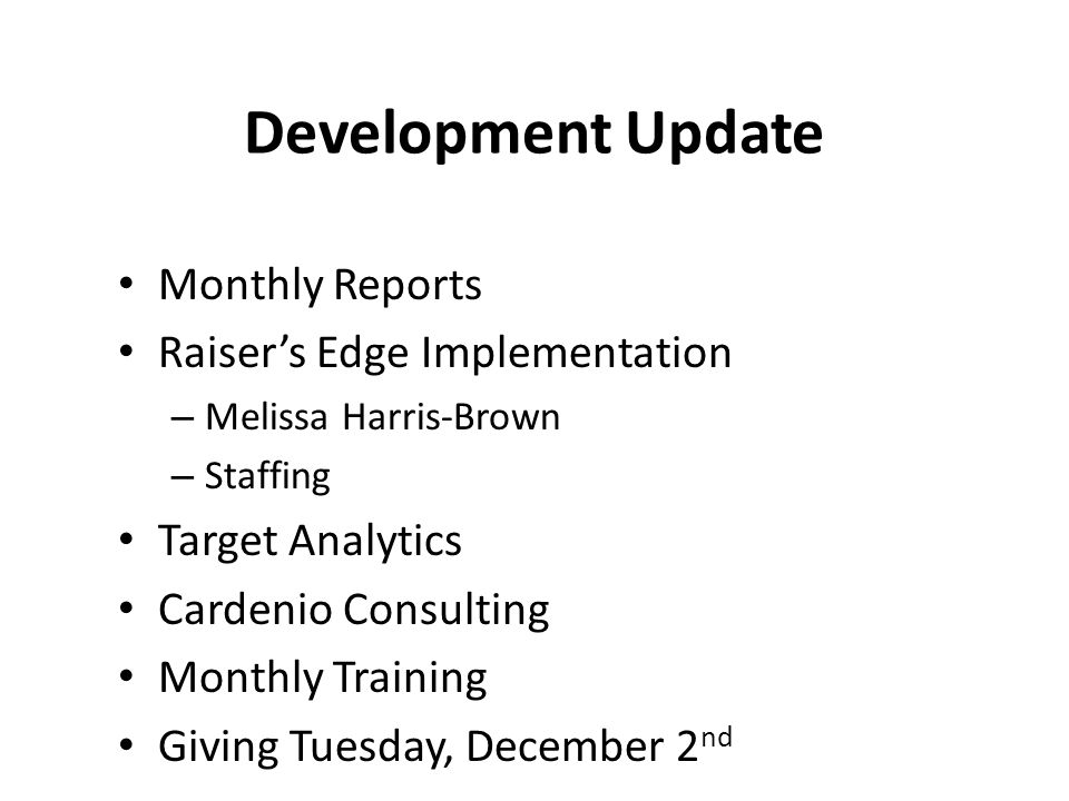 Development Update Monthly Reports Raiser's Edge Implementation – Melissa Harris-Brown – Staffing Target Analytics Cardenio Consulting Monthly Training Giving Tuesday, December 2 nd