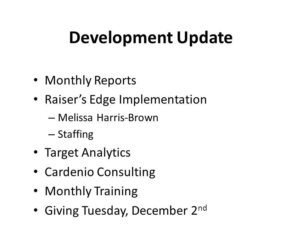 Development Update Monthly Reports Raiser's Edge Implementation – Melissa Harris-Brown – Staffing Target Analytics Cardenio Consulting Monthly Trainin