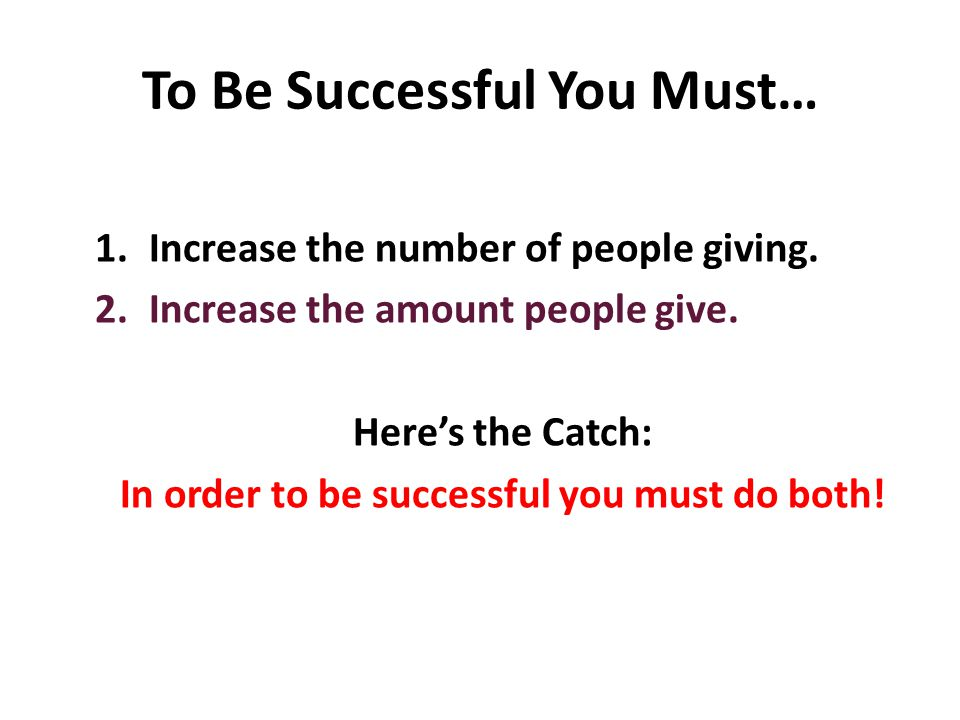 To Be Successful You Must… 1.Increase the number of people giving.