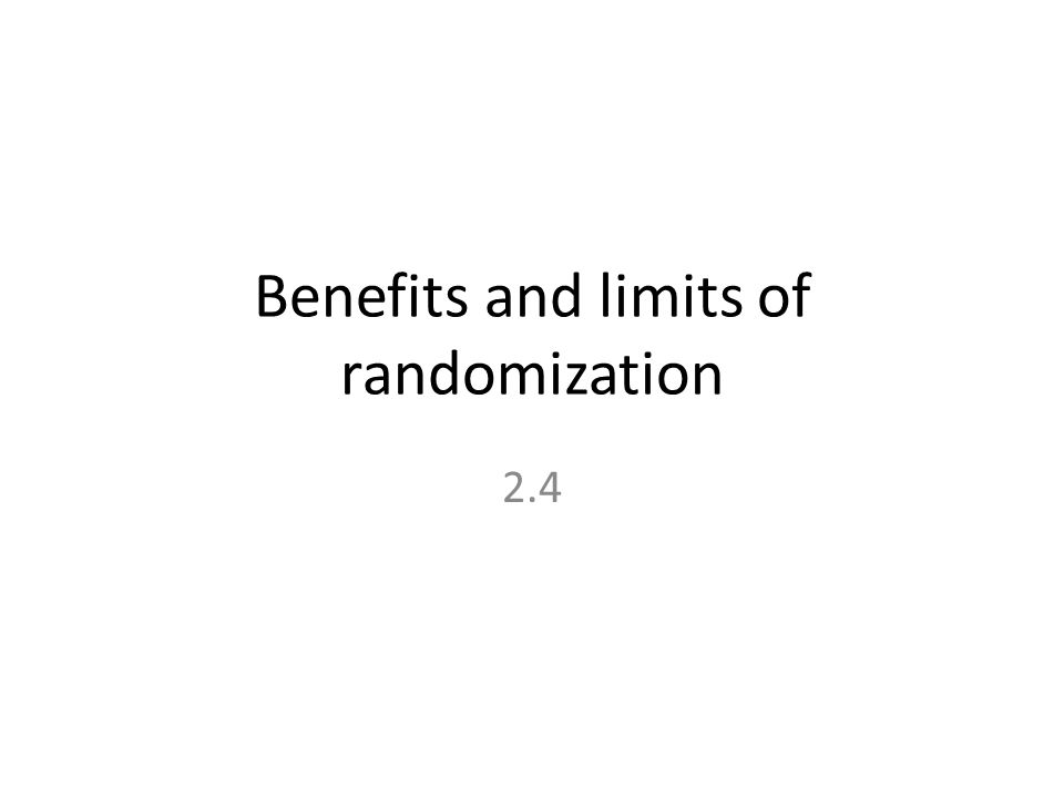 Benefits and limits of randomization 2.4