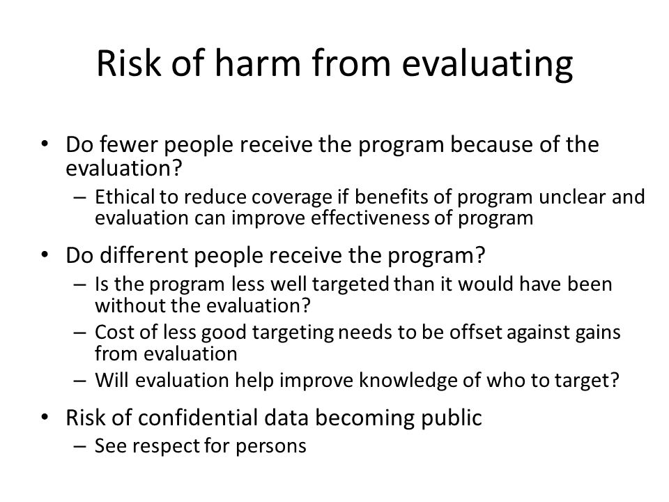 Risk of harm from evaluating Do fewer people receive the program because of the evaluation.
