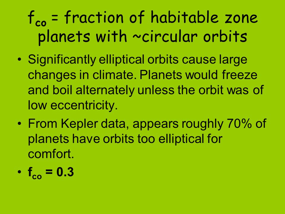 f co = fraction of habitable zone planets with ~circular orbits Significantly elliptical orbits cause large changes in climate.