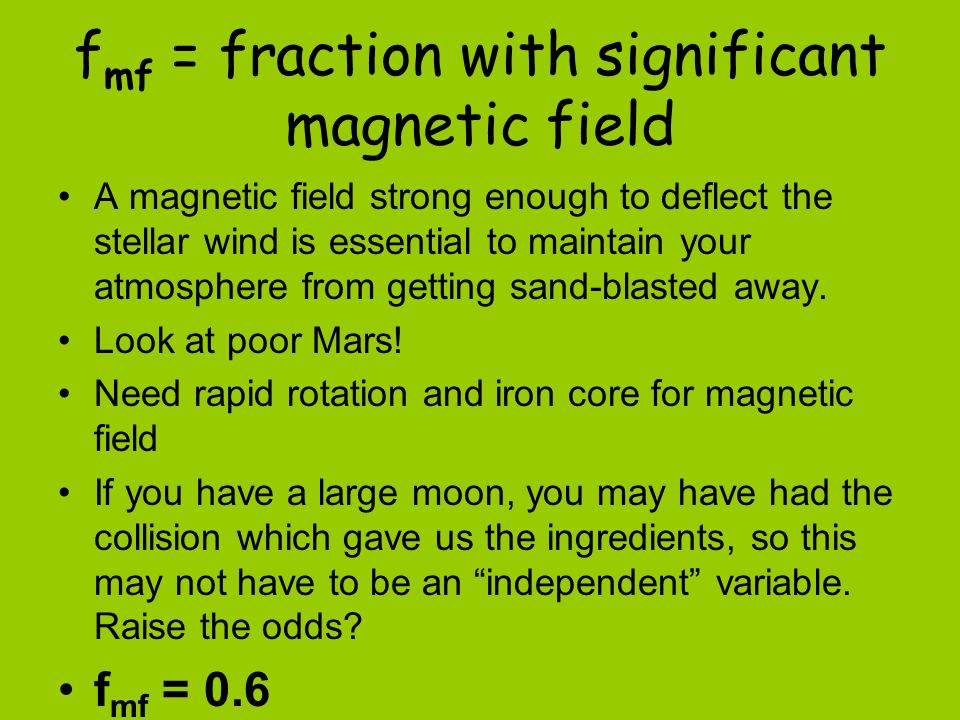 f mf = fraction with significant magnetic field A magnetic field strong enough to deflect the stellar wind is essential to maintain your atmosphere from getting sand-blasted away.
