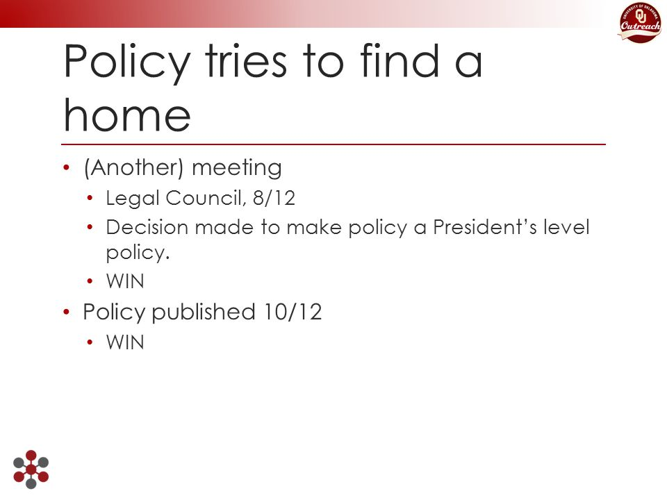 Policy tries to find a home (Another) meeting Legal Council, 8/12 Decision made to make policy a President's level policy.