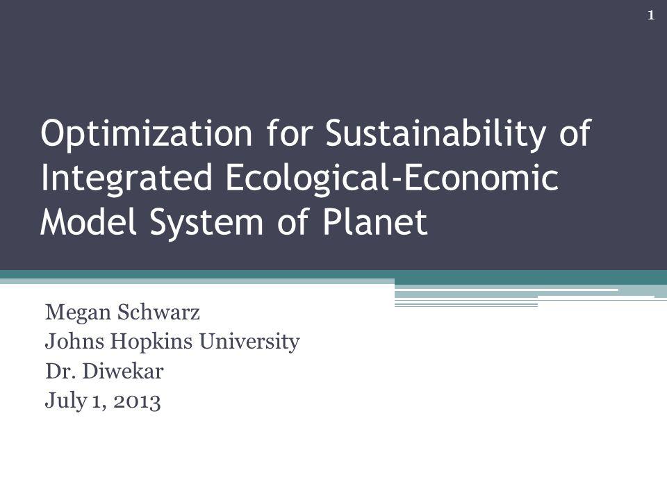 Optimization for Sustainability of Integrated Ecological-Economic Model System of Planet Megan Schwarz Johns Hopkins University Dr.