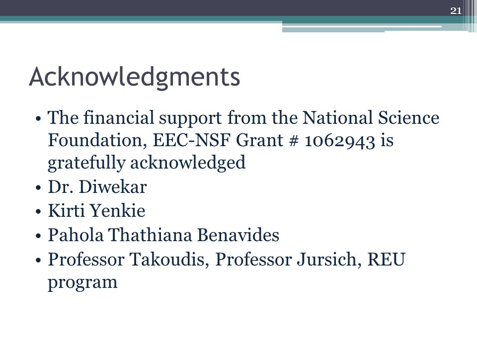 Acknowledgments The financial support from the National Science Foundation, EEC-NSF Grant # 1062943 is gratefully acknowledged Dr.