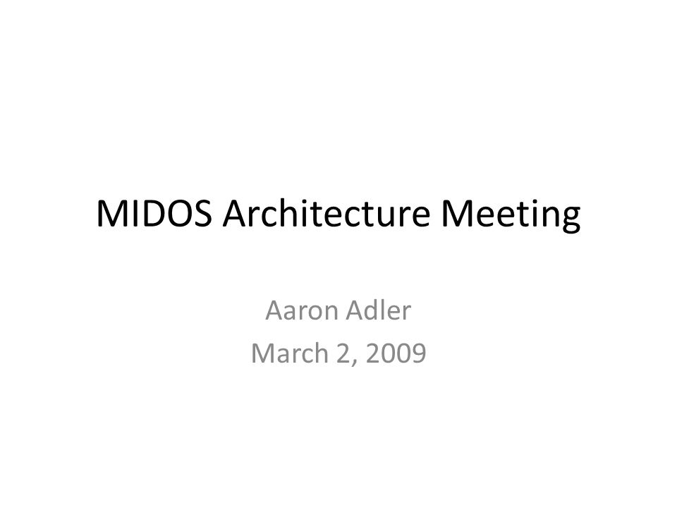 MIDOS Architecture Meeting Aaron Adler March 2, 2009