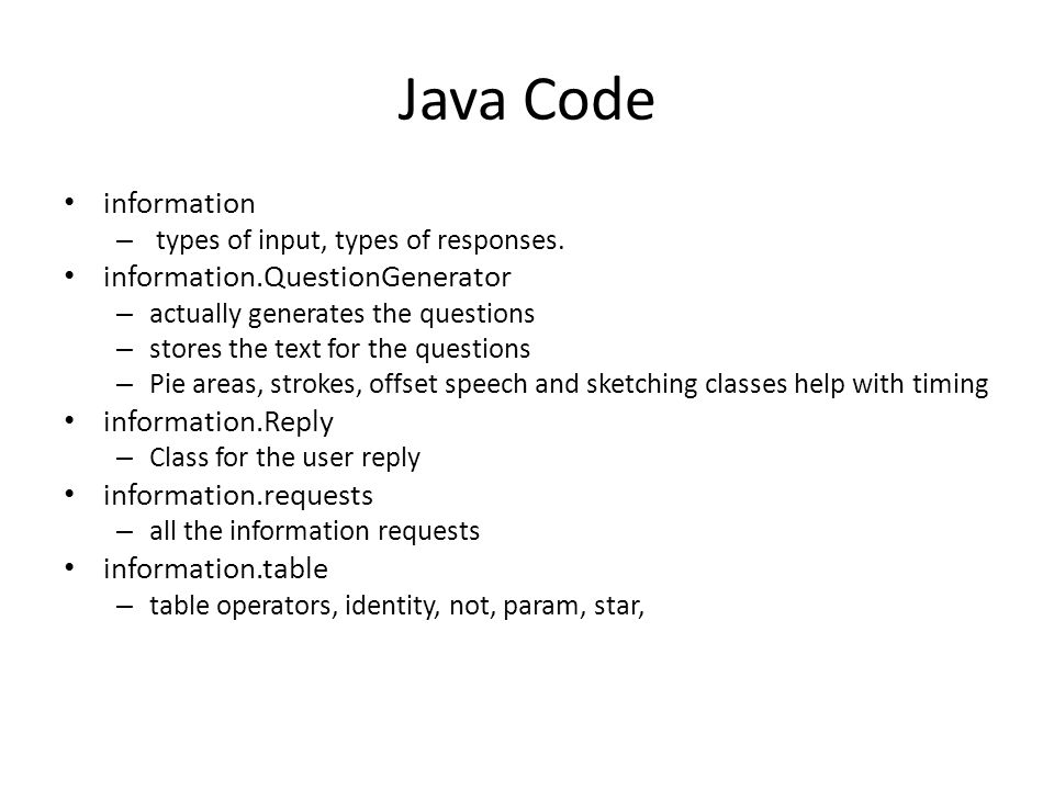 Java Code information – types of input, types of responses.