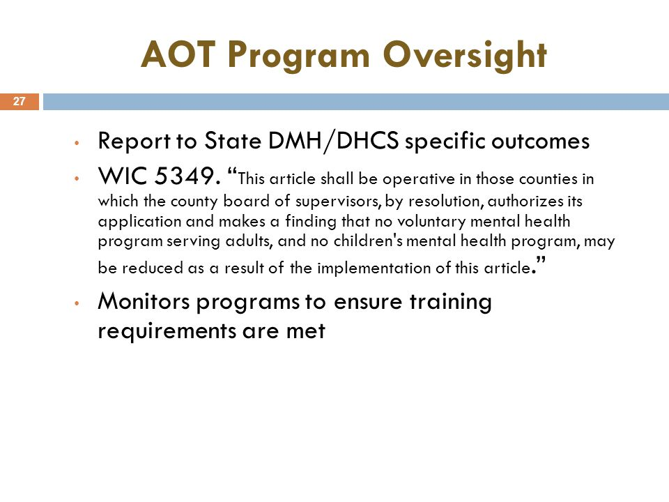 AOT Program Oversight 27 Report to State DMH/DHCS specific outcomes WIC 5349.