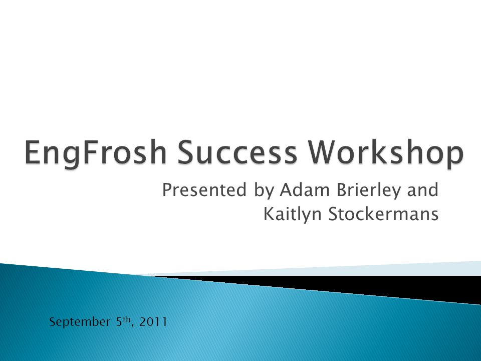 Presented by Adam Brierley and Kaitlyn Stockermans September 5 th, 2011