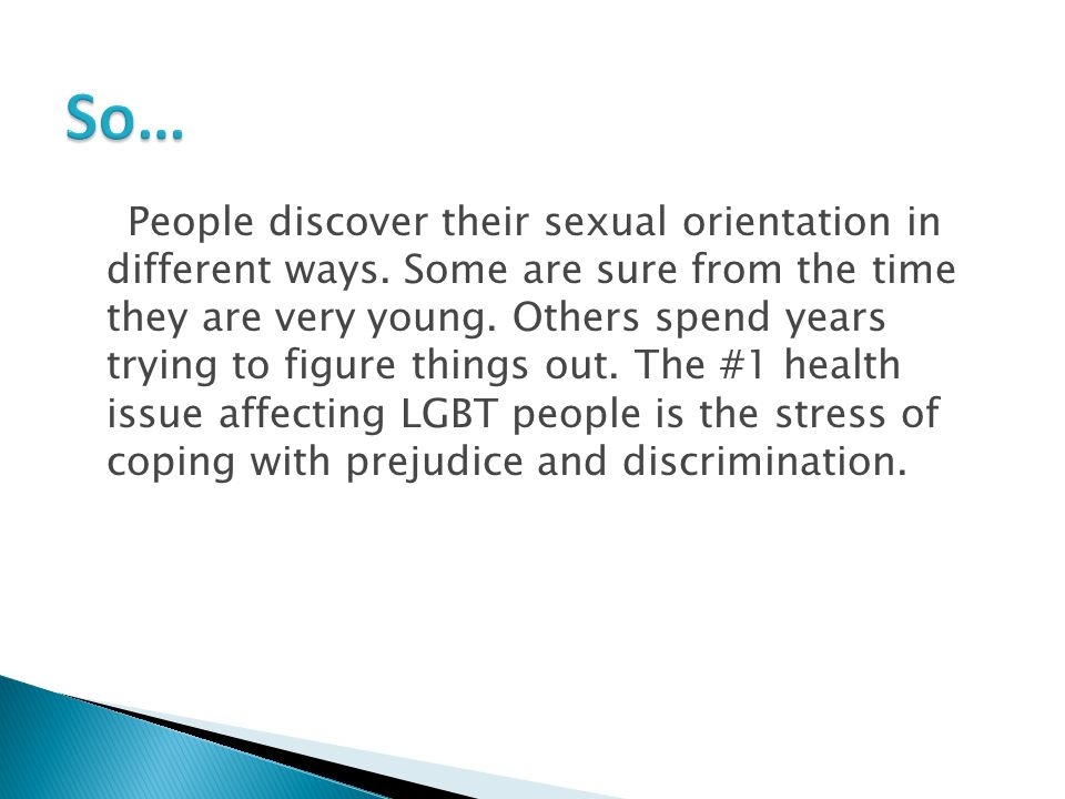 People discover their sexual orientation in different ways.