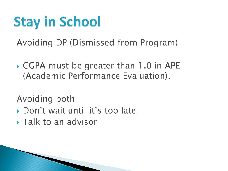 Avoiding DP (Dismissed from Program)  CGPA must be greater than 1.0 in APE (Academic Performance Evaluation).