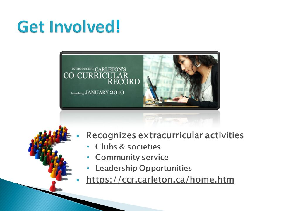 Recognizes extracurricular activities Clubs & societies Community service Leadership Opportunities  https://ccr.carleton.ca/home.htm