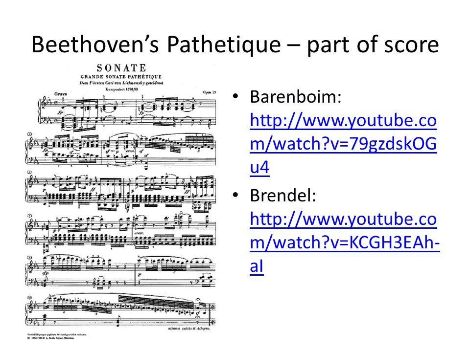 Beethoven's Pathetique – part of score Barenboim: http://www.youtube.co m/watch v=79gzdskOG u4 http://www.youtube.co m/watch v=79gzdskOG u4 Brendel: http://www.youtube.co m/watch v=KCGH3EAh- aI http://www.youtube.co m/watch v=KCGH3EAh- aI
