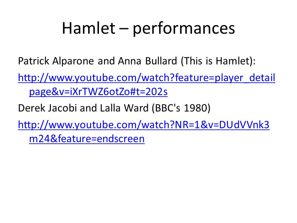 Hamlet – performances Patrick Alparone and Anna Bullard (This is Hamlet): http://www.youtube.com/watch?feature=player_detail page&v=iXrTWZ6otZo#t=202s