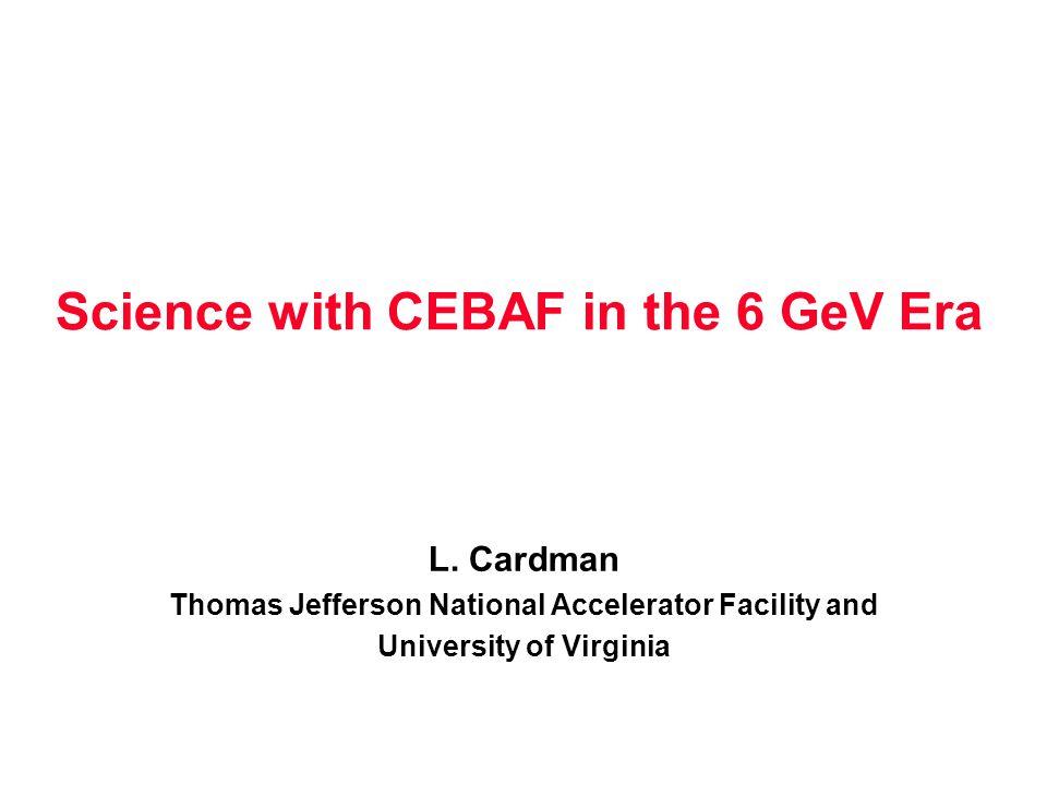 Science with CEBAF in the 6 GeV Era L.